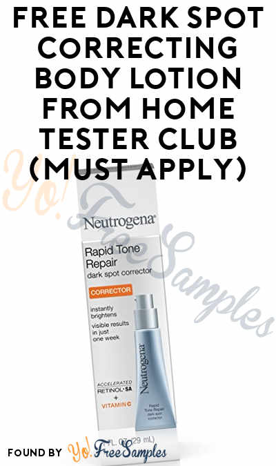 FREE Dark Spot Correcting Body Lotion From Home Tester Club (Must Apply)