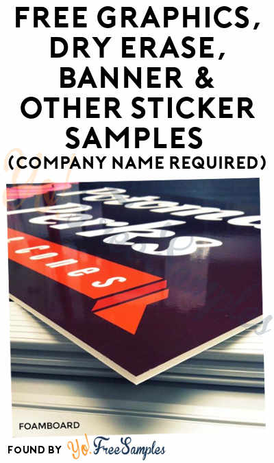 FREE Graphics, Dry Erase, Banner & Other Sticker Samples (Company Name Required)