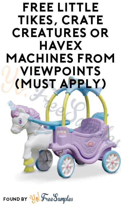 FREE Little Tikes, Crate Creatures or Havex Machines From ViewPoints (Must Apply)