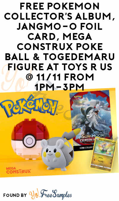 FREE Pokemon Collector's Album, Jangmo-o Foil Card, Mega Construx Poke Ball & Togedemaru Figure At Toys R Us @ 11/11 From 1PM-3PM