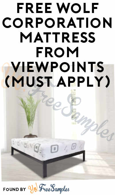 FREE Wolf Corporation Mattress From ViewPoints (Must Apply)