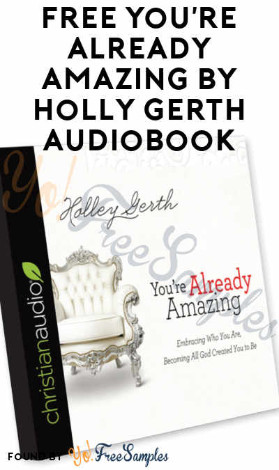 FREE You're Already Amazing by Holly Gerth Audiobook Download From Christian Audio