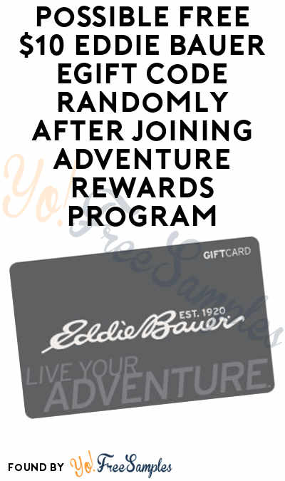 Check Emails For $10+ Code Today: FREE $10+ Eddie Bauer eGift Code Randomly After Joining Adventure Rewards Program [Verified Received By Mail]