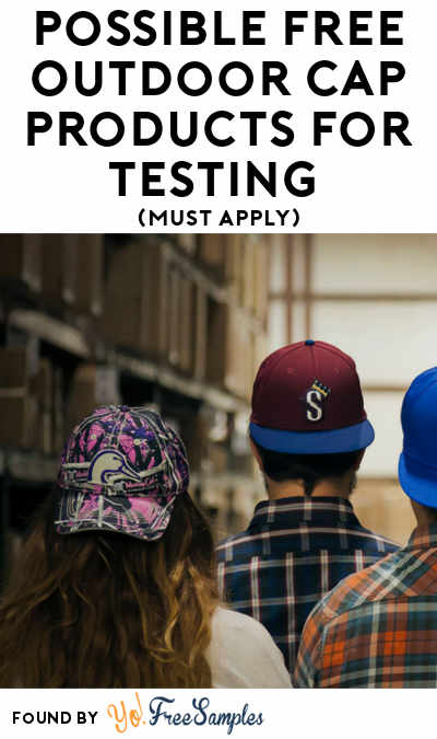 Possible FREE Outdoor Cap Products For Testing (Must Apply)