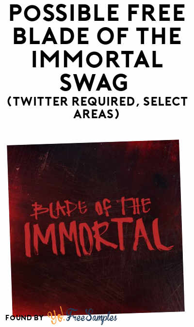 Possible FREE Blade Of The Immortal Swag (Twitter Required, Select Areas)
