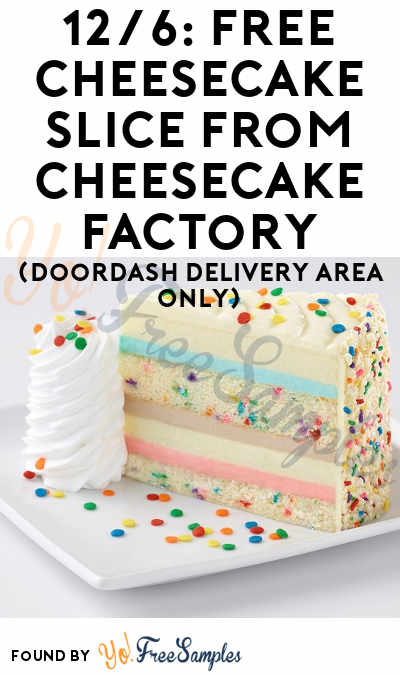 FREE Cheesecake Slice From Cheesecake Factory On 12/6 (DoorDash Delivery Area Only)