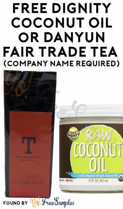 FREE Dignity Coconut Oil or Danyun Fair Trade Tea (Company Name Required)