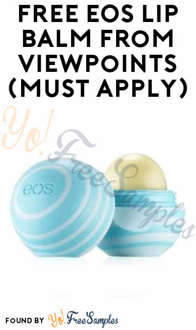 FREE EOS Lip Balm From ViewPoints (Must Apply)