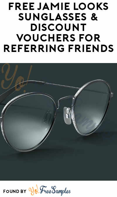 FREE Jamie Looks Sunglasses & Discount Vouchers For Referring Friends