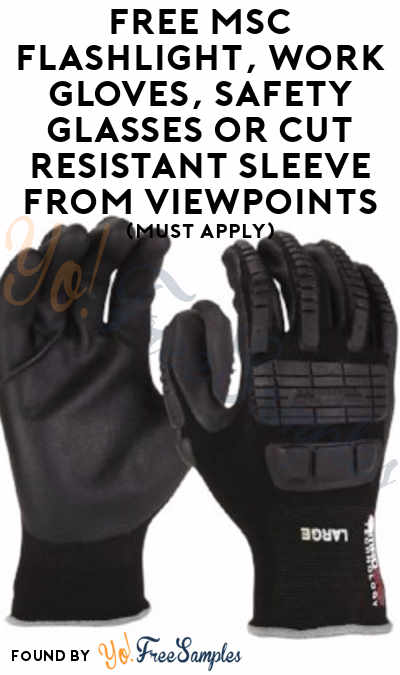 FREE MSC Flashlight, Work Gloves, Safety Glasses or Cut Resistant Sleeve From ViewPoints (Must Apply)