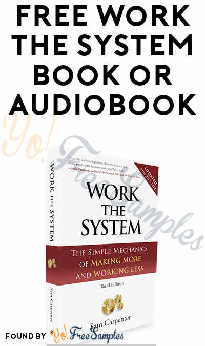 FREE Work the System: The Simple Mechanics of Making More and Working Less Book or Audiobook