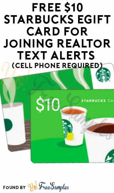 FREE $10 Starbucks eGift Card For Joining Realtor Text Alerts (Cell Phone Required)