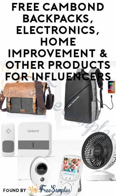 FREE Cambond Backpacks, Electronics, Home Improvement & Other Products For Influencers (Must Apply)