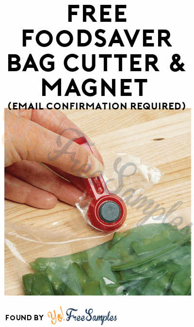 FREE Foodsaver Bag Cutter & Magnet (Email Confirmation Required)