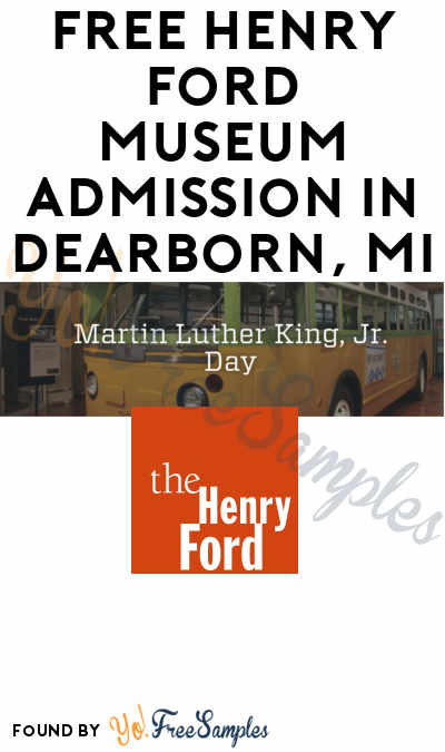 FREE Henry Ford Museum Admission In Dearborn, MI
