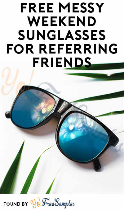 FREE Messy Weekend Sunglasses For Referring Friends (Email Confirmation Required)