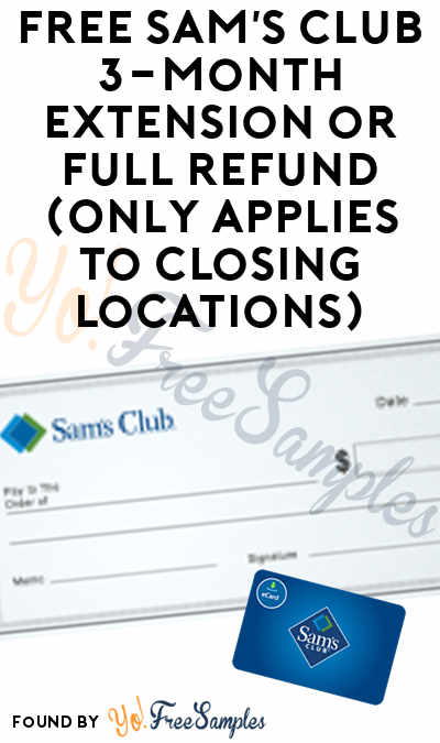 FREE Sam's Club 3-Month Extension or Full Refund (Only Applies To Closing Locations)