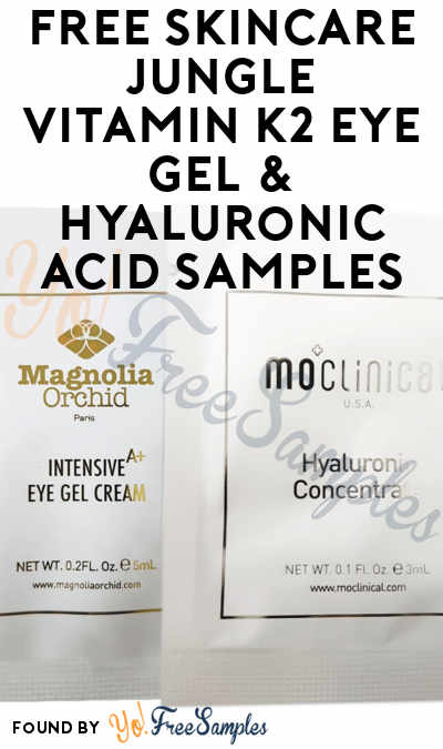 FREE Skincare Jungle Vitamin K2 Eye Gel & Hyaluronic Acid Samples (Email Confirmation Required)