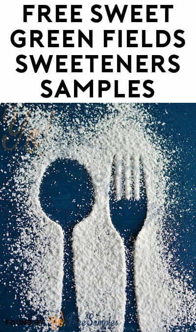 FREE Sweet Green Fields Sweeteners Samples (Company Name Required)