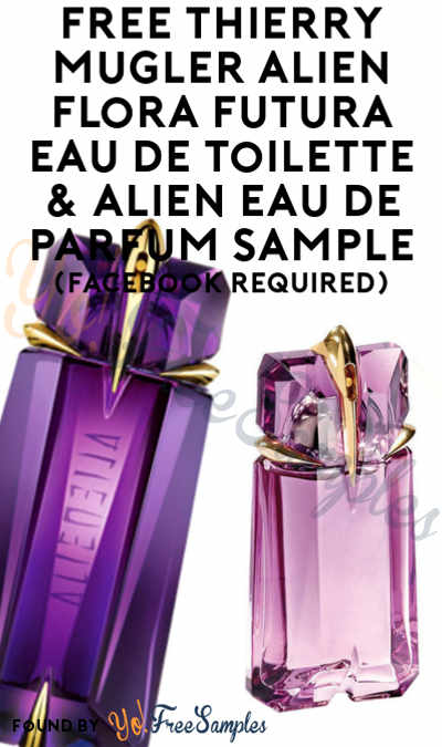 FREE Thierry Mugler Alien Flora Futura Eau de Toilette & Alien Eau de Parfum Sample (Facebook Required) [Verified Received By Mail]