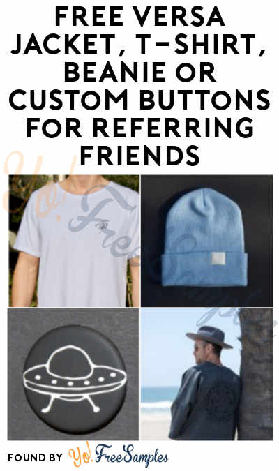 FREE Versa Jacket, T-Shirt, Beanie or Custom Buttons For Referring Friends