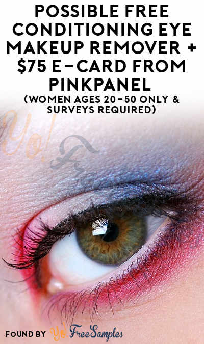 Possible FREE Conditioning Eye Makeup Remover + $75 e-Card From PinkPanel (Women Ages 20-50 Only & Surveys Required)