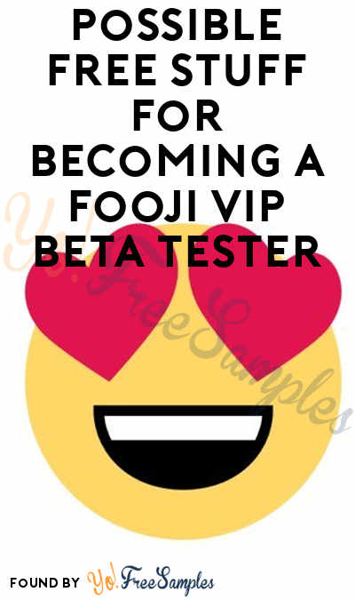 Possible FREE Stuff For Becoming A Fooji VIP Beta Tester