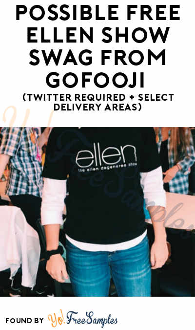 Possible FREE Ellen Show T-Shirt + Swag From GoFooji (Twitter Required + Select Delivery Areas)
