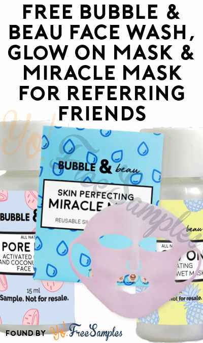 FREE Bubble & Beau Face Wash, Glow On Mask & Miracle Mask For Referring Friends