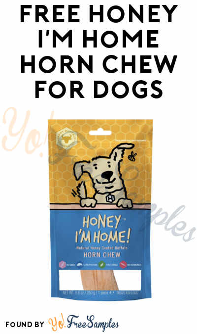 FREE Honey I'm Home Horn Chew For Dogs [Verified Received By Mail]