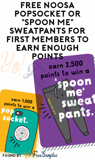 "FREE Noosa PopSocket or ""Spoon Me"" Sweatpants For First Members To Earn Enough Points"