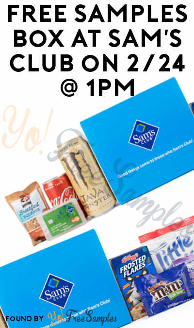 TODAY ONLY: FREE Sam's Club Goodies Box On 2/24 At 1PM