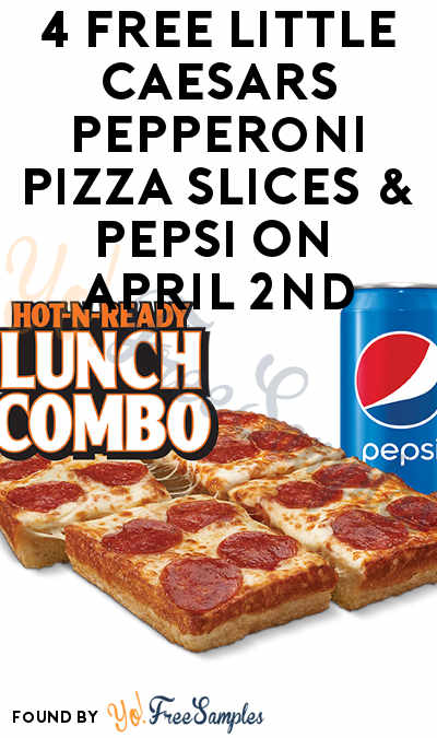 TODAY ONLY: 4 FREE Little Caesars Pepperoni Pizza Slices & Pepsi On April 2nd