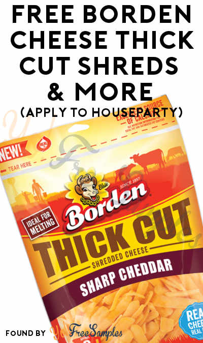 FREE Borden Cheese Thick Cut Shreds & More (Apply To HouseParty)