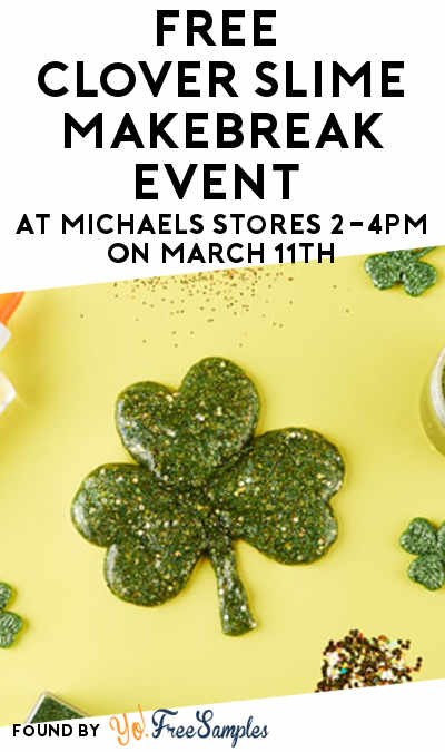FREE Clover Slime MAKEbreak Event At Michaels Stores 2-4PM On March 11th