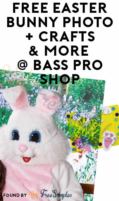 FREE Easter Bunny 4×6 Photo, Crafts & More At Bass Pro Shop March 24th-April 1st