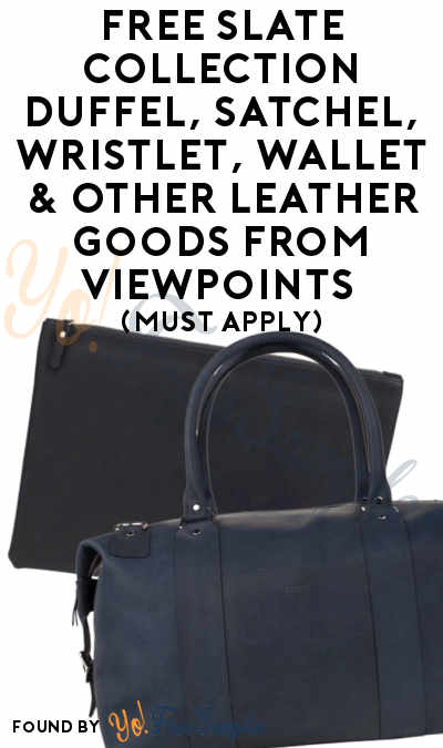 FREE SLATE COLLECTION Duffel, Satchel, Wristlet, Wallet & Other Leather Goods From ViewPoints (Must Apply)
