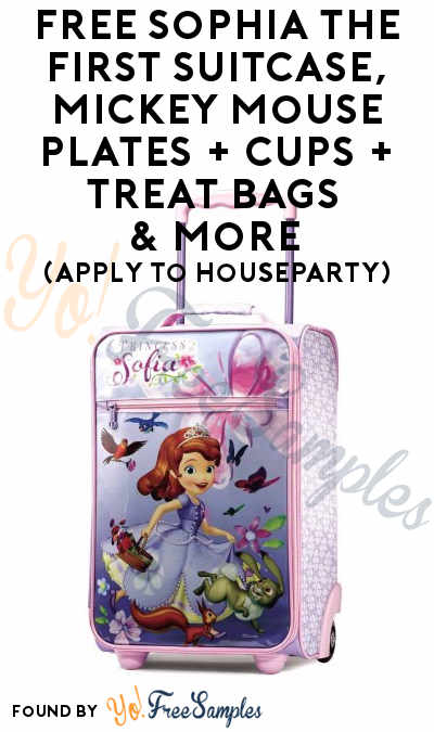 FREE Sophia the First Suitcase, Mickey Mouse Plates + Cups + Treat Bags & More (Apply To HouseParty)