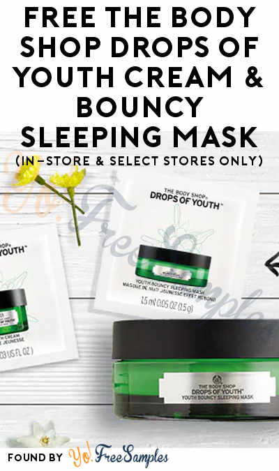FREE The Body Shop Drops of Youth Cream & Bouncy Sleeping Mask (In-Store & Select Stores Only)