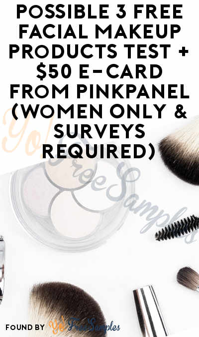 Possible 3 FREE Facial Makeup Products Test + $50 e-Card From PinkPanel (Women Ages 18-36 Only & Surveys Required)