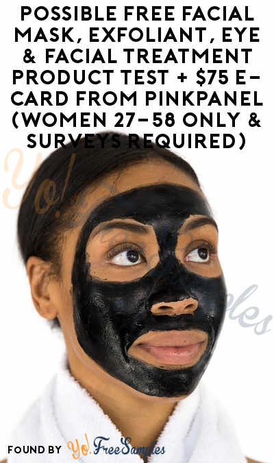 Possible FREE Facial Mask, Exfoliant, Eye & Facial Treatment Product Test + $75 e-Card From PinkPanel (Women 27-58 Only & Surveys Required)