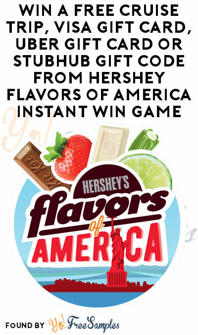 Enter Daily: Win A FREE Cruise Trip, Visa Gift Card, Uber Gift Card or StubHub Gift Code From Hershey Flavors of America Instant Win Game