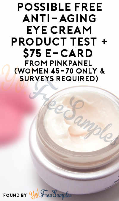 Possible FREE Anti-Aging Eye Cream Product Test + $75 e-Card From PinkPanel (Women 45-70 Only & Surveys Required)
