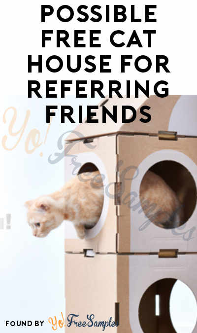 Possible FREE Cat House For Referring Friends (Email Confirmation Required)