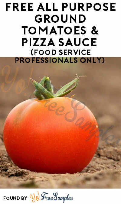 FREE All Purpose Ground Tomatoes & Pizza Sauce (Food Service Professionals Only)