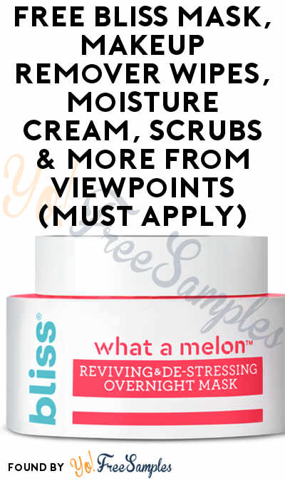 FREE Bliss Mask, Makeup Remover Wipes, Moisture Cream, Scrubs & More From ViewPoints (Must Apply)