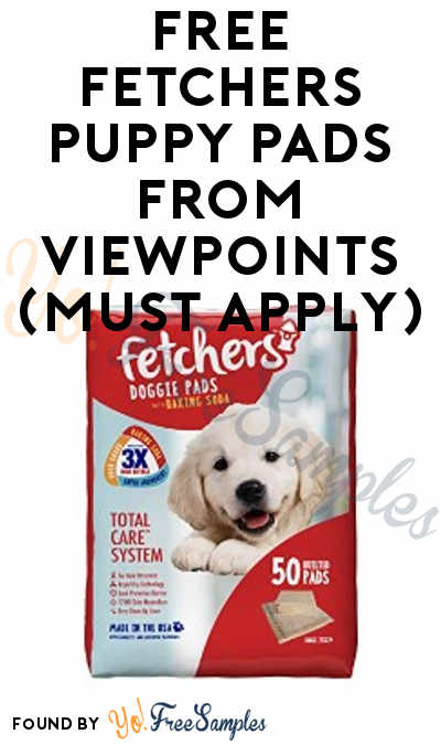 FREE Fetchers Puppy Pads From ViewPoints (Must Apply)
