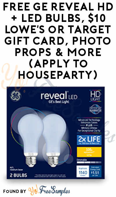 FREE GE reveal HD+ LED Bulbs, $10 Lowe's or Target Gift Card, Photo Props & More (Apply To HouseParty)