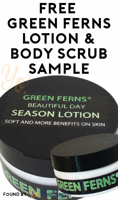 FREE Green Ferns Lotion & Body Scrub Sample