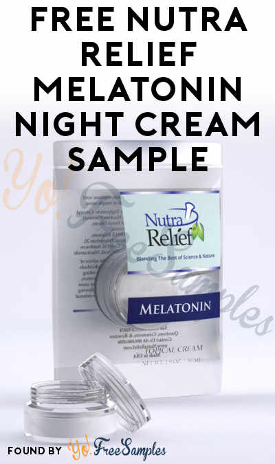 Working Better: FREE Nutra Relief Melatonin Night Cream Sample